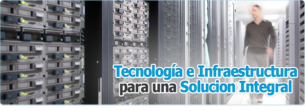 Tecnología e Infraestructura para una Solución Integral